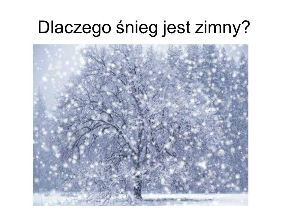 Dlaczego śnieg jest zimny?