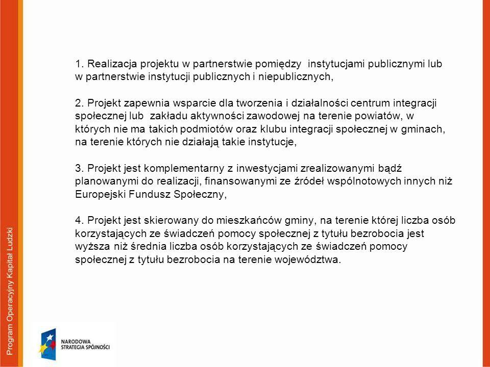 1. Realizacja projektu w partnerstwie pomiędzy instytucjami publicznymi lub w partnerstwie instytucji publicznych i niepublicznych, 2. Projekt zapewni
