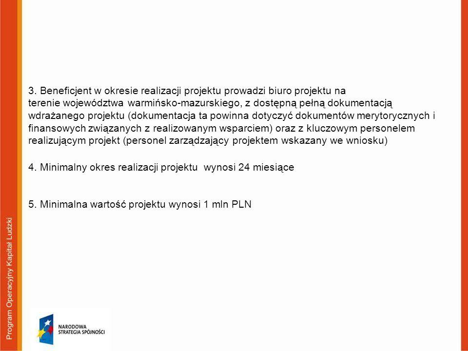 3. Beneficjent w okresie realizacji projektu prowadzi biuro projektu na terenie województwa warmińsko-mazurskiego, z dostępną pełną dokumentacją wdraż