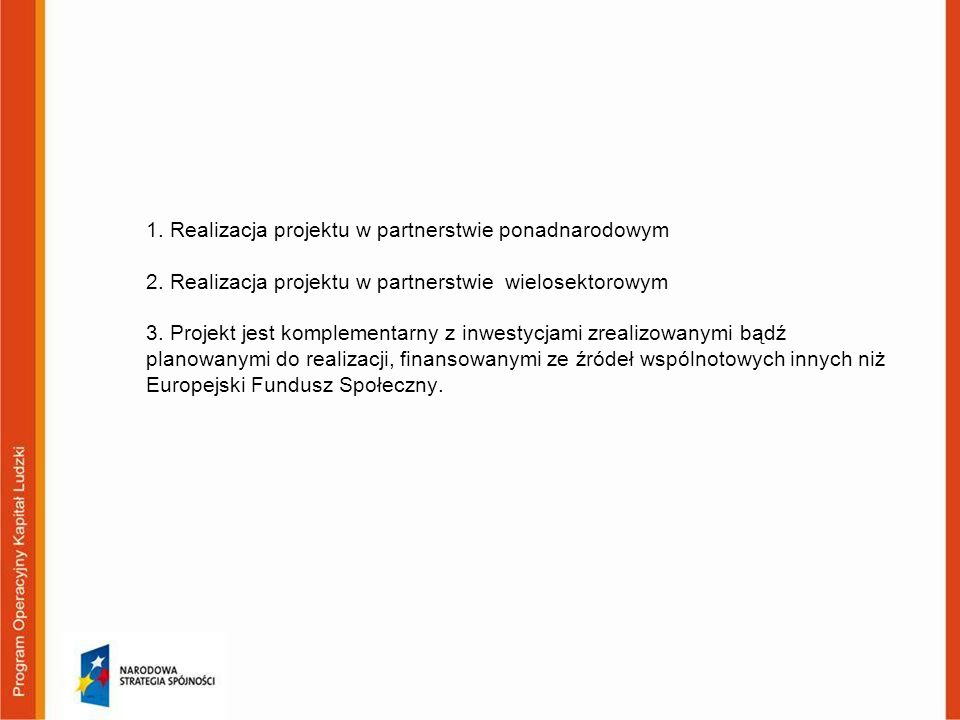 1. Realizacja projektu w partnerstwie ponadnarodowym 2. Realizacja projektu w partnerstwie wielosektorowym 3. Projekt jest komplementarny z inwestycja