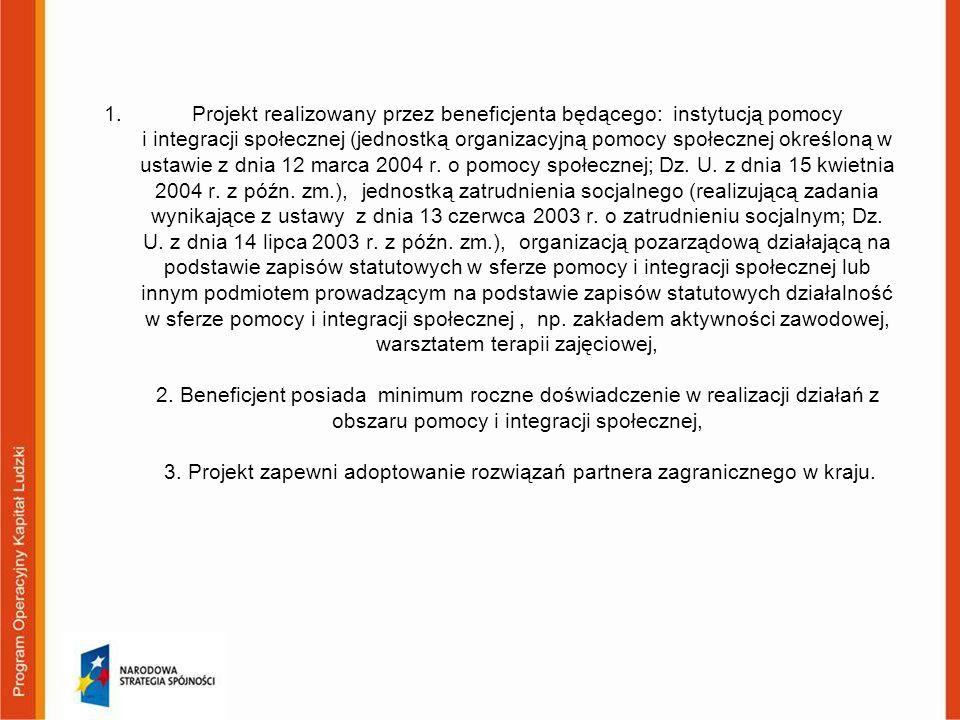 1.Projekt realizowany przez beneficjenta będącego: instytucją pomocy i integracji społecznej (jednostką organizacyjną pomocy społecznej określoną w ustawie z dnia 12 marca 2004 r.