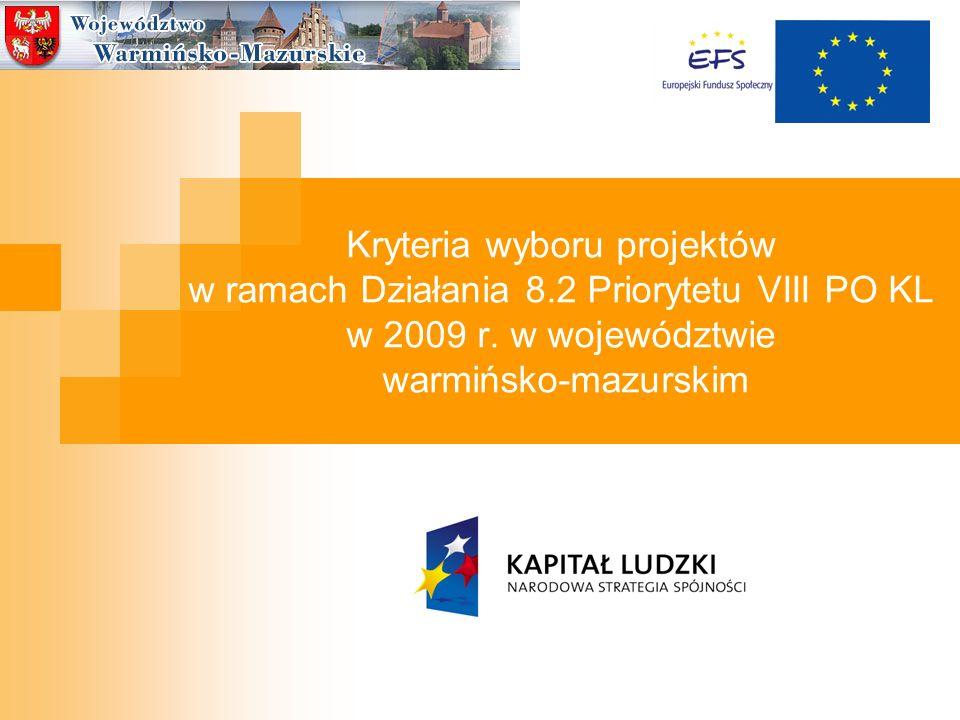 Departament Europejskiego Funduszu Społecznego, Urząd Marszałkowski Województwa Warmińsko-Mazurskiego Plan prezentacji: Kryteria dostępu i kryteria strategiczne w Działaniu 8.2 Priorytetu VIII POKL Projekty ponadnarodowe Zmiany PD na rok 2009 dla Działania 8.2 Priorytetu VIII PO KL