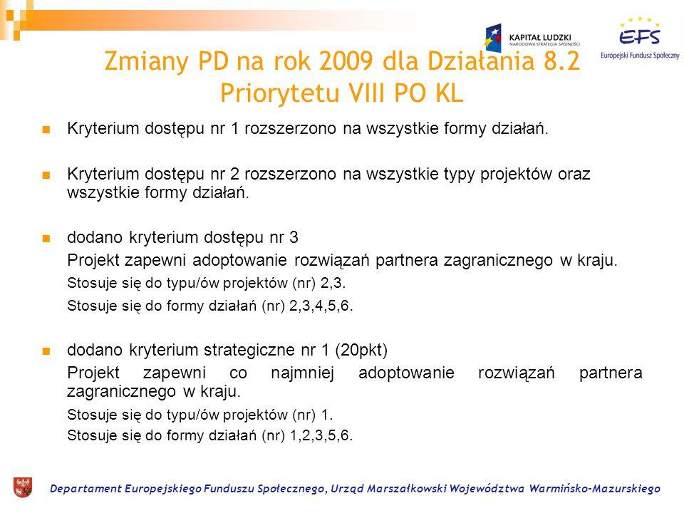 Departament Europejskiego Funduszu Społecznego, Urząd Marszałkowski Województwa Warmińsko-Mazurskiego Zmiany PD na rok 2009 dla Działania 8.2 Priorytetu VIII PO KL CZĘŚĆ I kontraktacja i wydatki Ze względu na rezygnację w 2009r.