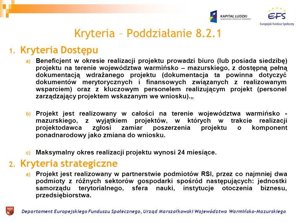 Departament Europejskiego Funduszu Społecznego, Urząd Marszałkowski Województwa Warmińsko-Mazurskiego Poddziałanie 8.2.2 W ramach Poddziałania 8.2.2 przewidziano realizację wyłącznie projektów systemowych IP: Stypendia naukowe dla doktorantów kształcących się na kierunkach uznanych za szczególnie istotne z punktu widzenia rozwoju województwa (określonych w RSI).