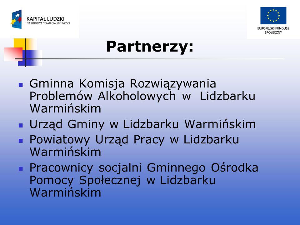 Partnerzy: Gminna Komisja Rozwiązywania Problemów Alkoholowych w Lidzbarku Warmińskim Urząd Gminy w Lidzbarku Warmińskim Powiatowy Urząd Pracy w Lidzb
