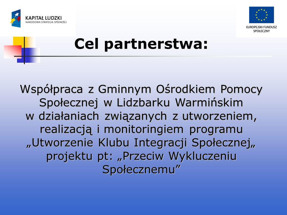 Cel partnerstwa: Współpraca z Gminnym Ośrodkiem Pomocy Społecznej w Lidzbarku Warmińskim w działaniach związanych z utworzeniem, realizacją i monitori