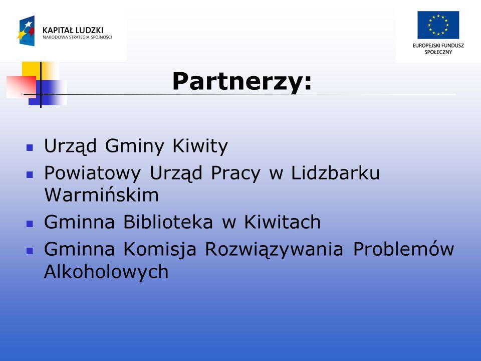Partnerzy: Urząd Gminy Kiwity Powiatowy Urząd Pracy w Lidzbarku Warmińskim Gminna Biblioteka w Kiwitach Gminna Komisja Rozwiązywania Problemów Alkohol