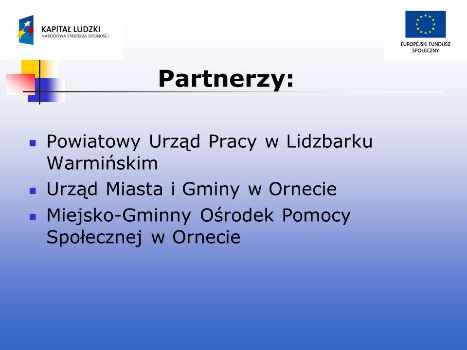 Partnerzy: Powiatowy Urząd Pracy w Lidzbarku Warmińskim Urząd Miasta i Gminy w Ornecie Miejsko-Gminny Ośrodek Pomocy Społecznej w Ornecie