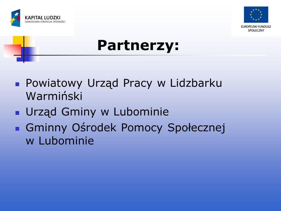 Partnerzy: Powiatowy Urząd Pracy w Lidzbarku Warmiński Urząd Gminy w Lubominie Gminny Ośrodek Pomocy Społecznej w Lubominie