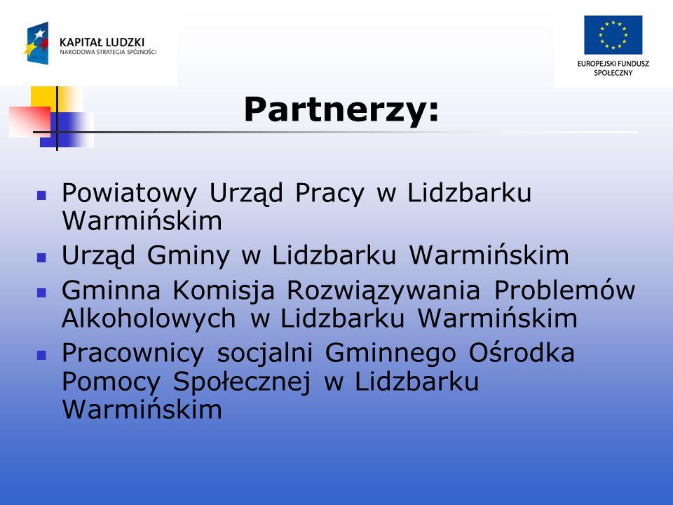 Partnerzy: Powiatowy Urząd Pracy w Lidzbarku Warmińskim Urząd Gminy w Lidzbarku Warmińskim Gminna Komisja Rozwiązywania Problemów Alkoholowych w Lidzb