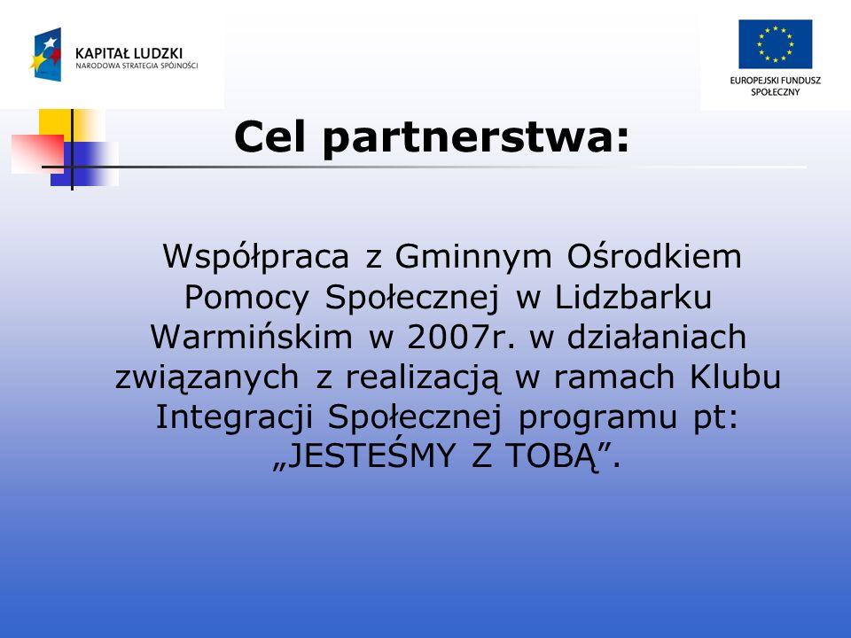 Cel partnerstwa: Współpraca z Gminnym Ośrodkiem Pomocy Społecznej w Lidzbarku Warmińskim w 2007r. w działaniach związanych z realizacją w ramach Klubu