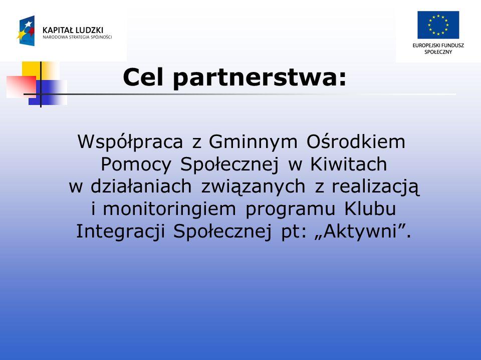 Cel partnerstwa: Współpraca z Gminnym Ośrodkiem Pomocy Społecznej w Kiwitach w działaniach związanych z realizacją i monitoringiem programu Klubu Inte