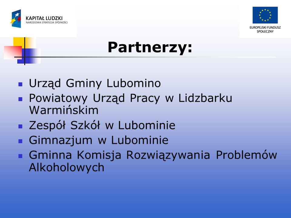 Partnerzy: Urząd Gminy Lubomino Powiatowy Urząd Pracy w Lidzbarku Warmińskim Zespół Szkół w Lubominie Gimnazjum w Lubominie Gminna Komisja Rozwiązywan