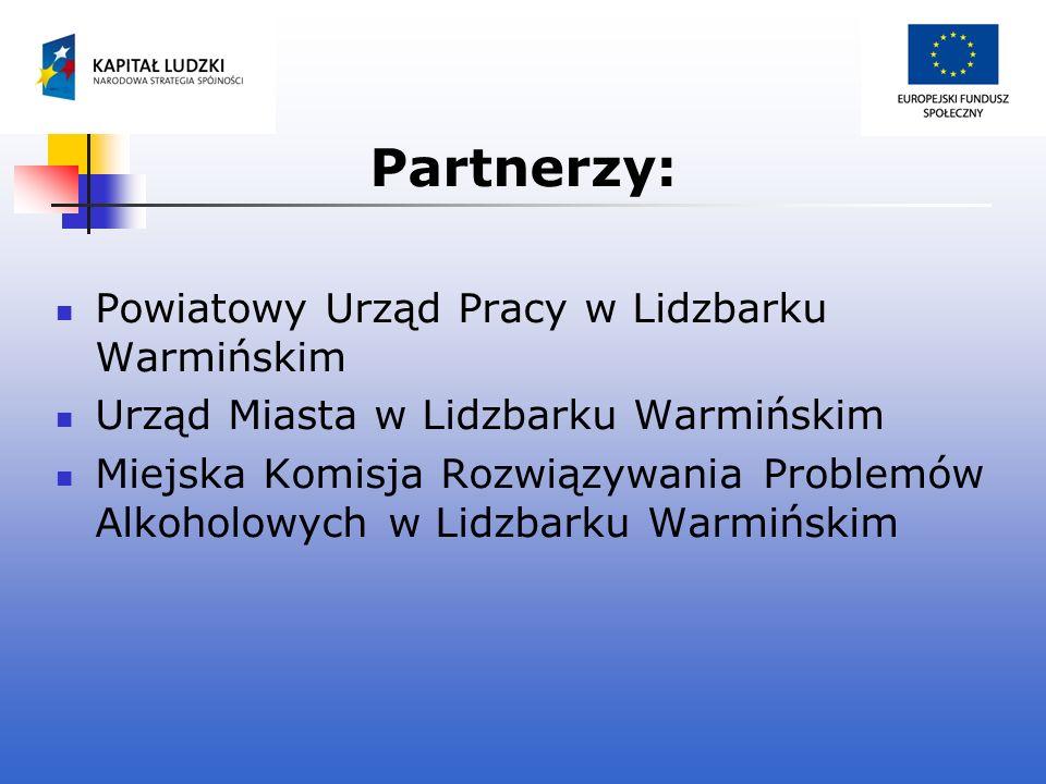 Partnerzy: Powiatowy Urząd Pracy w Lidzbarku Warmińskim Urząd Miasta w Lidzbarku Warmińskim Miejska Komisja Rozwiązywania Problemów Alkoholowych w Lid