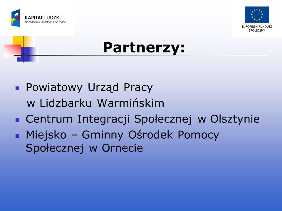 Partnerzy: Powiatowy Urząd Pracy w Lidzbarku Warmińskim Centrum Integracji Społecznej w Olsztynie Miejsko – Gminny Ośrodek Pomocy Społecznej w Ornecie