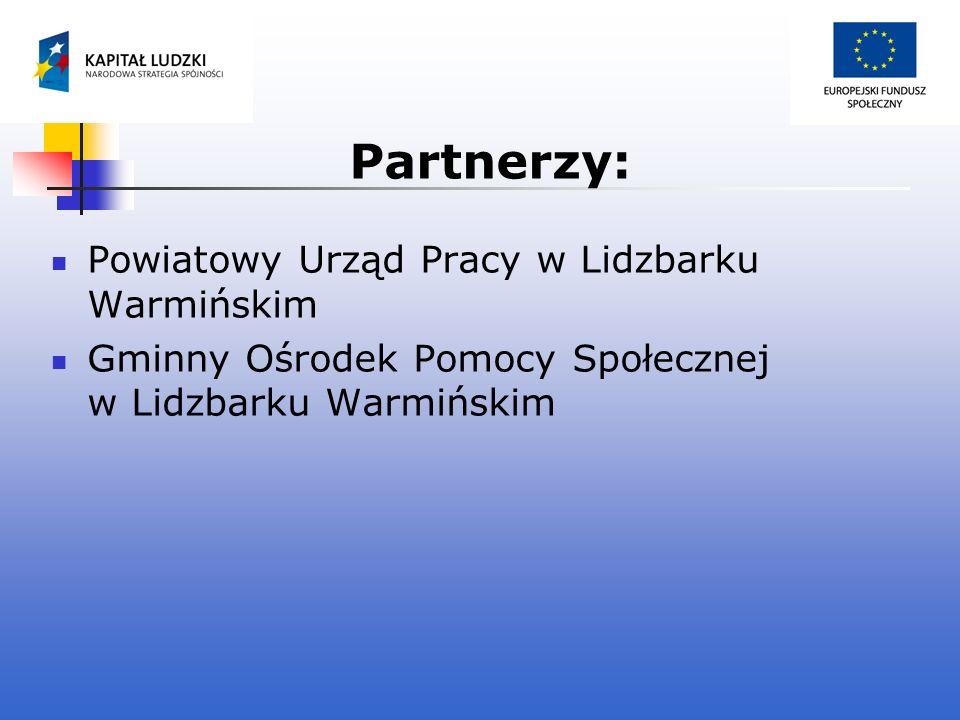 Partnerzy: Powiatowy Urząd Pracy w Lidzbarku Warmińskim Gminny Ośrodek Pomocy Społecznej w Lidzbarku Warmińskim