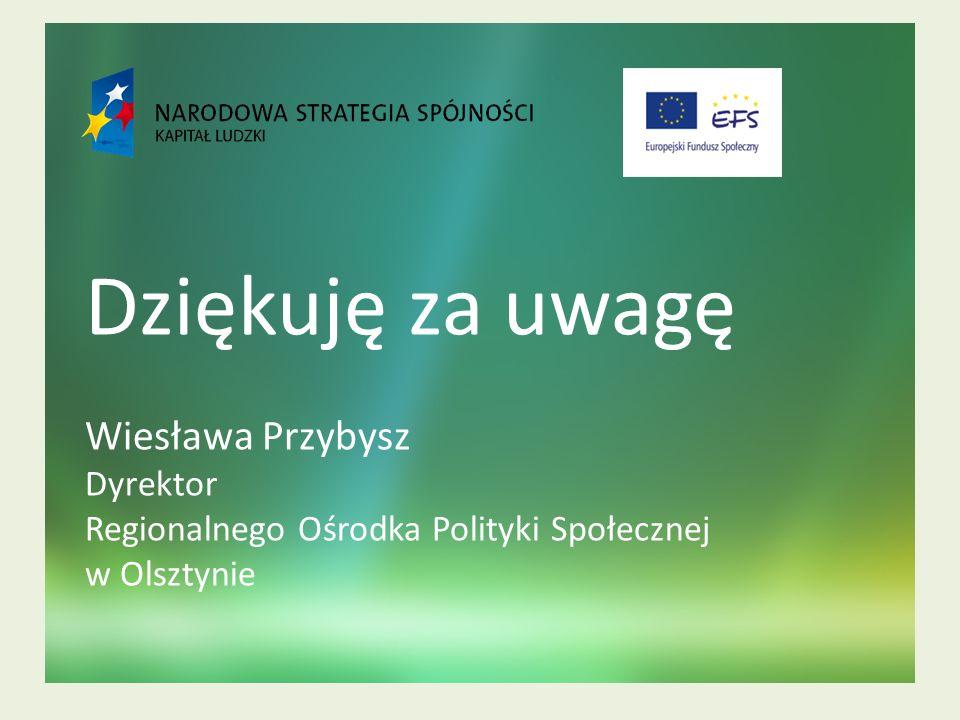 Dziękuję za uwagę Wiesława Przybysz Dyrektor Regionalnego Ośrodka Polityki Społecznej w Olsztynie