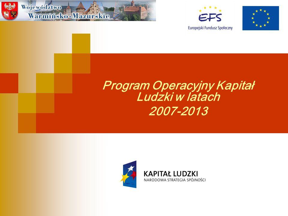 ponad 11,42 mld euro Zgodnie z Narodową Strategią Spójności całość środków Europejskiego Funduszu Społecznego w Polsce na lata 2007 – 2013 zostanie przeznaczona na realizację Programu Operacyjnego Kapitał Ludzki Na realizację PO Kapitał Ludzki w Polsce przeznaczono ponad 11,42 mld euro EFS w Polsce w latach 2007-2013 Departament Europejskiego Funduszu Społecznego, Urząd Marszałkowski Województwa Warmińsko-Mazurskiego