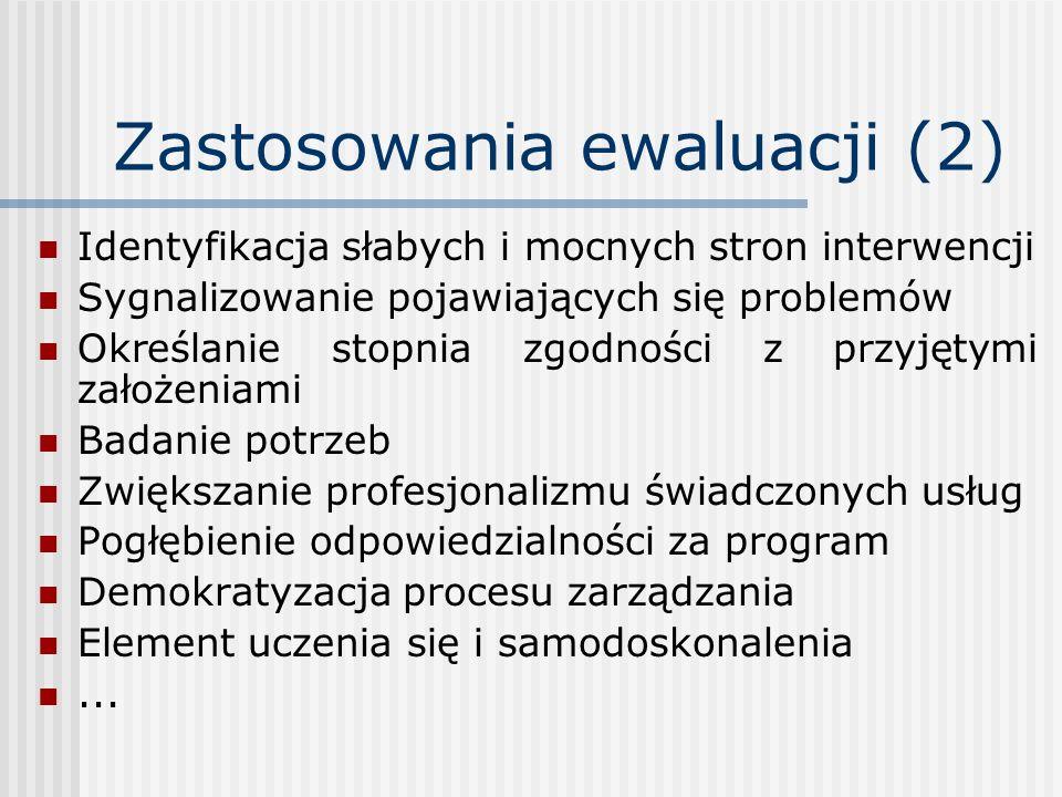 Zastosowania ewaluacji (2) Identyfikacja słabych i mocnych stron interwencji Sygnalizowanie pojawiających się problemów Określanie stopnia zgodności z