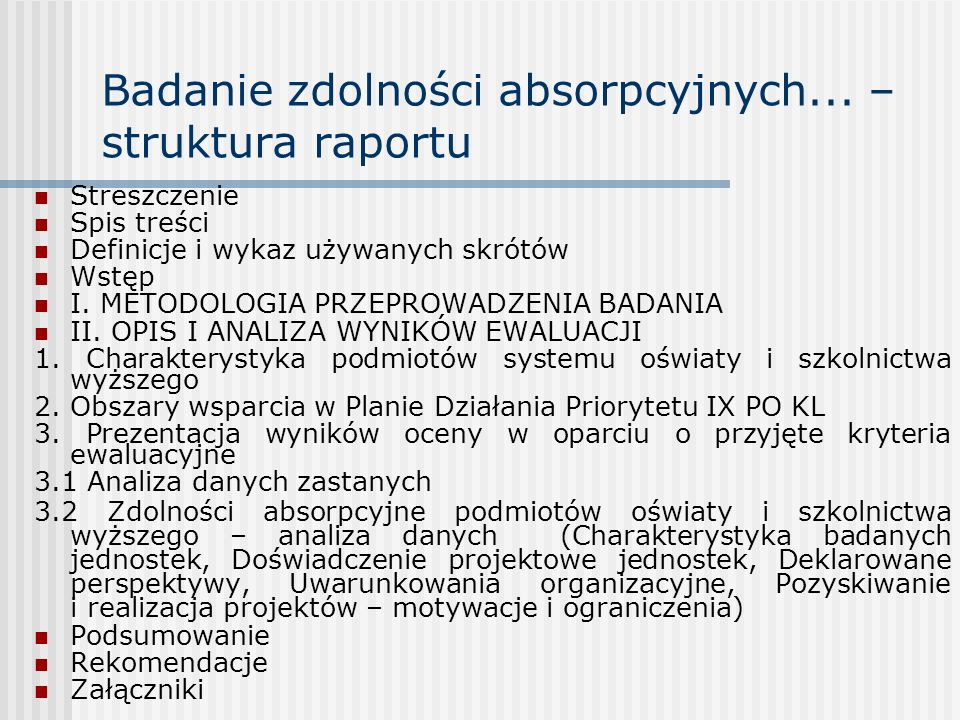 Badanie zdolności absorpcyjnych... – struktura raportu Streszczenie Spis treści Definicje i wykaz używanych skrótów Wstęp I. METODOLOGIA PRZEPROWADZEN