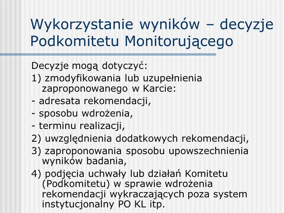 Wykorzystanie wyników – decyzje Podkomitetu Monitorującego Decyzje mogą dotyczyć: 1) zmodyfikowania lub uzupełnienia zaproponowanego w Karcie: - adres