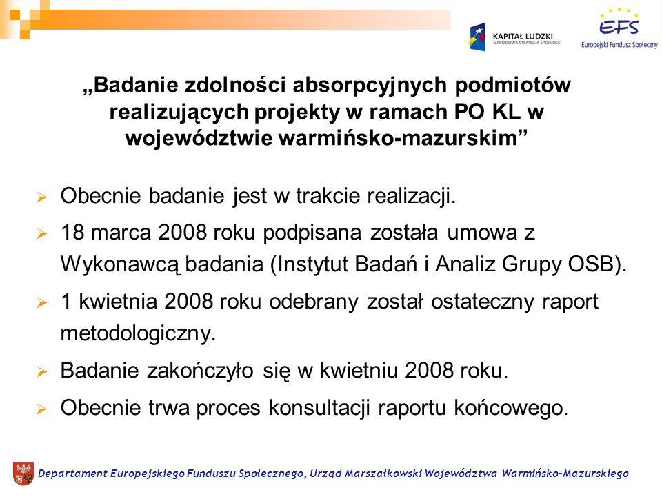 Obecnie badanie jest w trakcie realizacji. 18 marca 2008 roku podpisana została umowa z Wykonawcą badania (Instytut Badań i Analiz Grupy OSB). 1 kwiet