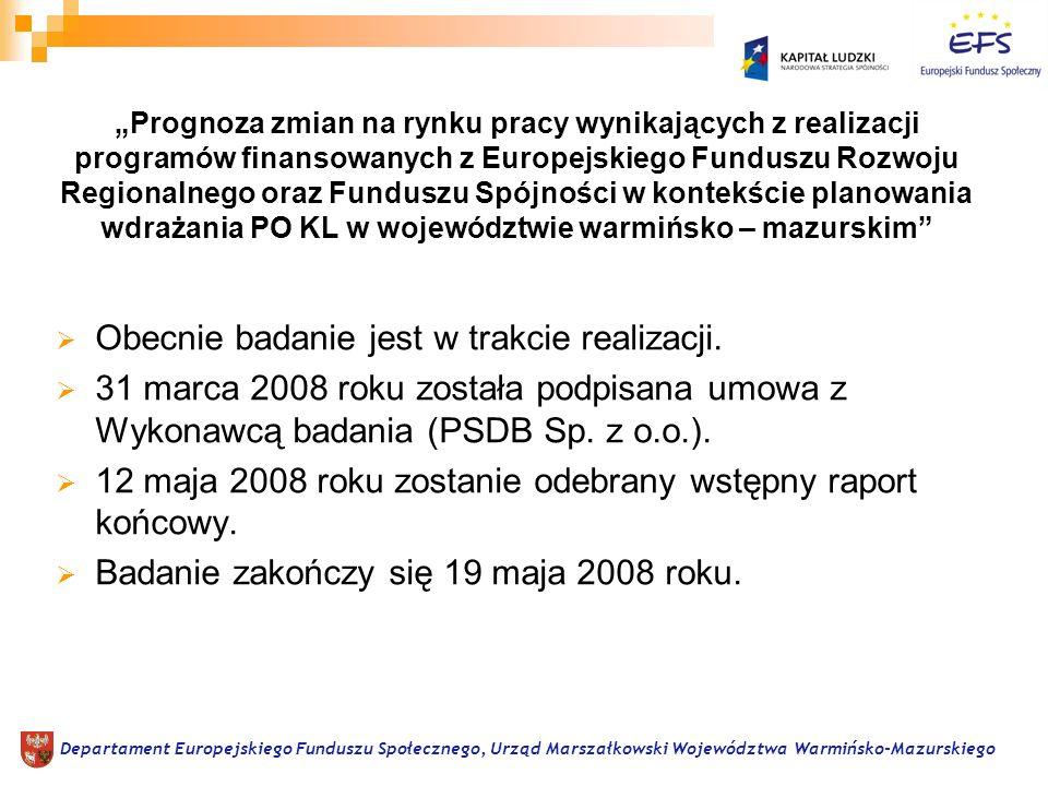 Obecnie badanie jest w trakcie realizacji. 31 marca 2008 roku została podpisana umowa z Wykonawcą badania (PSDB Sp. z o.o.). 12 maja 2008 roku zostani