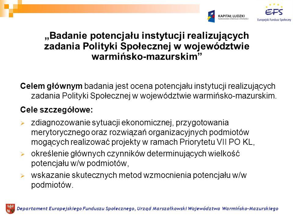 Badanie potencjału instytucji realizujących zadania Polityki Społecznej w województwie warmińsko-mazurskim Celem głównym badania jest ocena potencjału instytucji realizujących zadania Polityki Społecznej w województwie warmińsko-mazurskim.