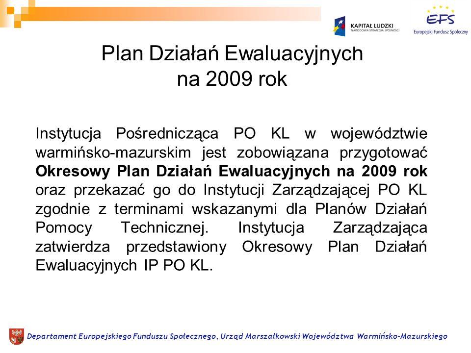 Plan Działań Ewaluacyjnych na 2009 rok Instytucja Pośrednicząca PO KL w województwie warmińsko-mazurskim jest zobowiązana przygotować Okresowy Plan Dz