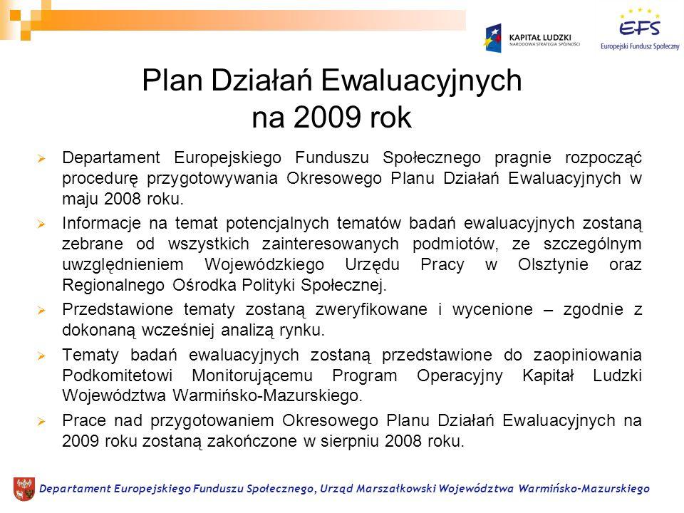 Plan Działań Ewaluacyjnych na 2009 rok Departament Europejskiego Funduszu Społecznego pragnie rozpocząć procedurę przygotowywania Okresowego Planu Działań Ewaluacyjnych w maju 2008 roku.