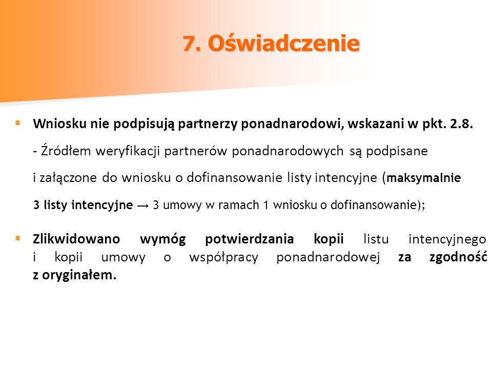 7. Oświadczenie Wniosku nie podpisują partnerzy ponadnarodowi, wskazani w pkt. 2.8. - Źródłem weryfikacji partnerów ponadnarodowych są podpisane i zał