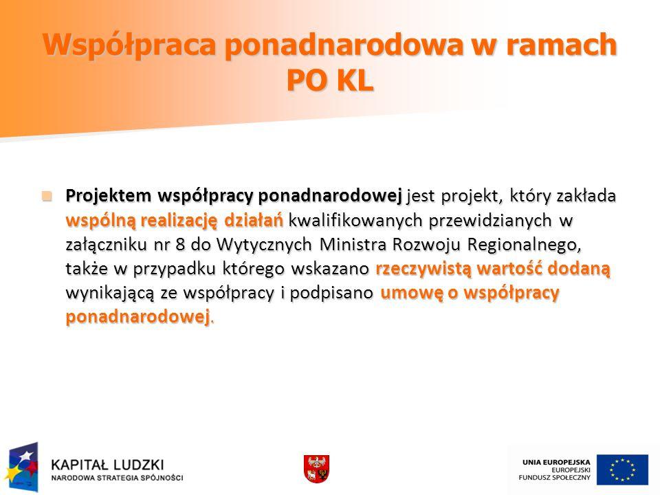Współpraca ponadnarodowa w ramach PO KL Projektem współpracy ponadnarodowej jest projekt, który zakłada wspólną realizację działań kwalifikowanych prz