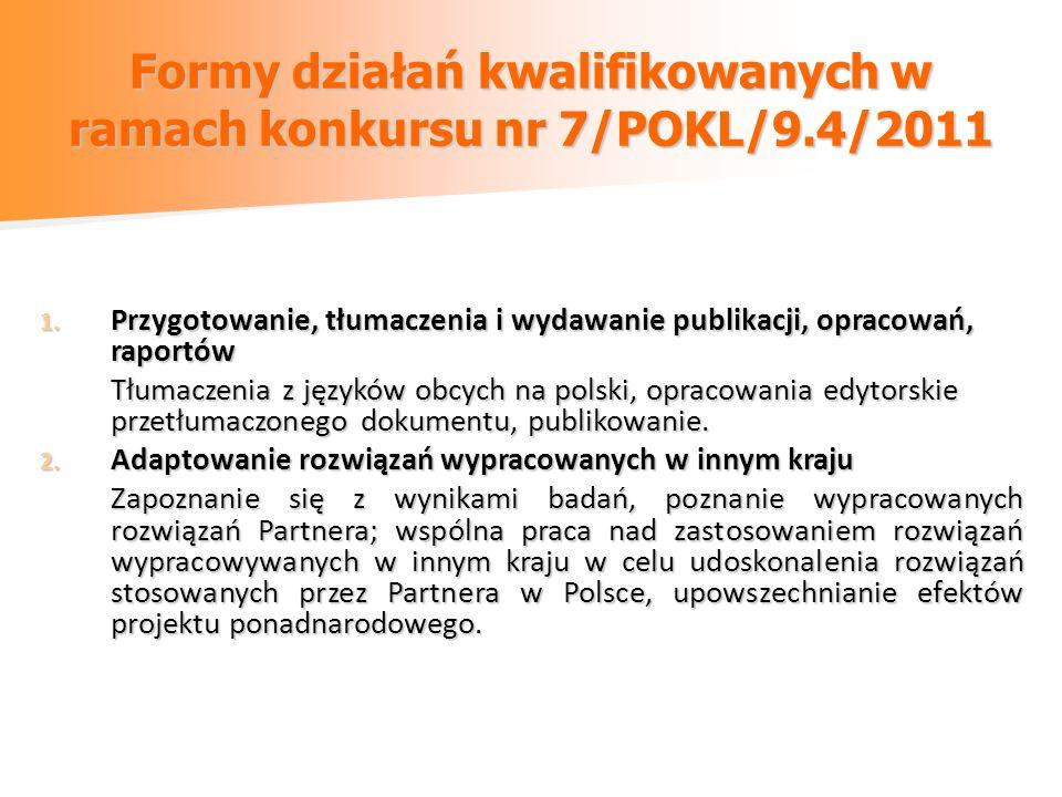 Formy działań kwalifikowanych w ramach konkursu nr 7/POKL/9.4/2011 1. Przygotowanie, tłumaczenia i wydawanie publikacji, opracowań, raportów Tłumaczen