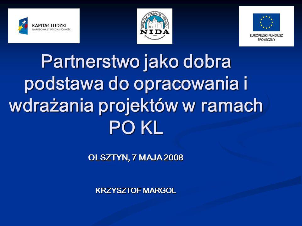 Partnerstwo jako dobra podstawa do opracowania i wdrażania projektów w ramach PO KL OLSZTYN, 7 MAJA 2008 KRZYSZTOF MARGOL