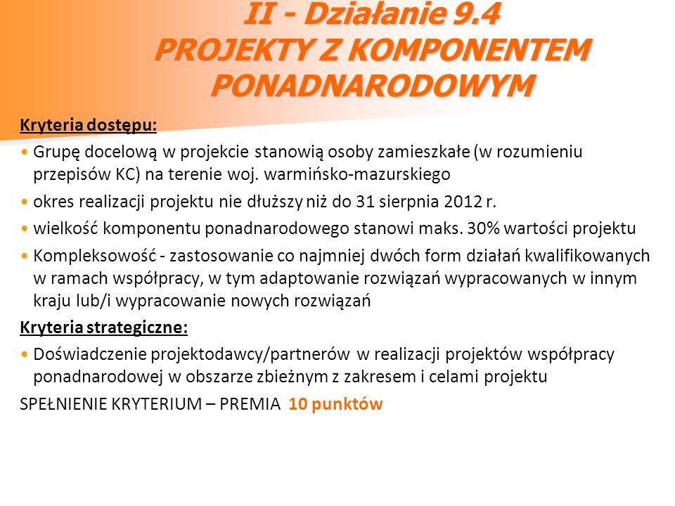 II - Działanie 9.4 PROJEKTY Z KOMPONENTEM PONADNARODOWYM Kryteria dostępu: Grupę docelową w projekcie stanowią osoby zamieszkałe (w rozumieniu przepis