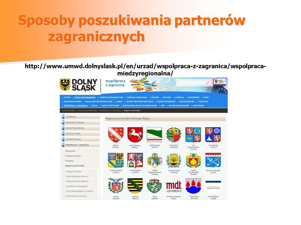 Sposoby poszukiwania partnerów zagranicznych http://www.umwd.dolnyslask.pl/en/urzad/wspolpraca-z-zagranica/wspolpraca- miedzyregionalna/