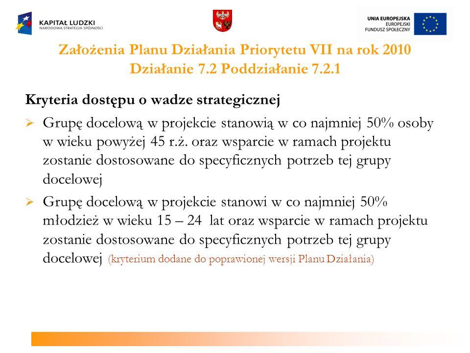Założenia Planu Działania Priorytetu VII na rok 2010 Działanie 7.2 Poddziałanie 7.2.1 Kryteria dostępu o wadze strategicznej Grupę docelową w projekci