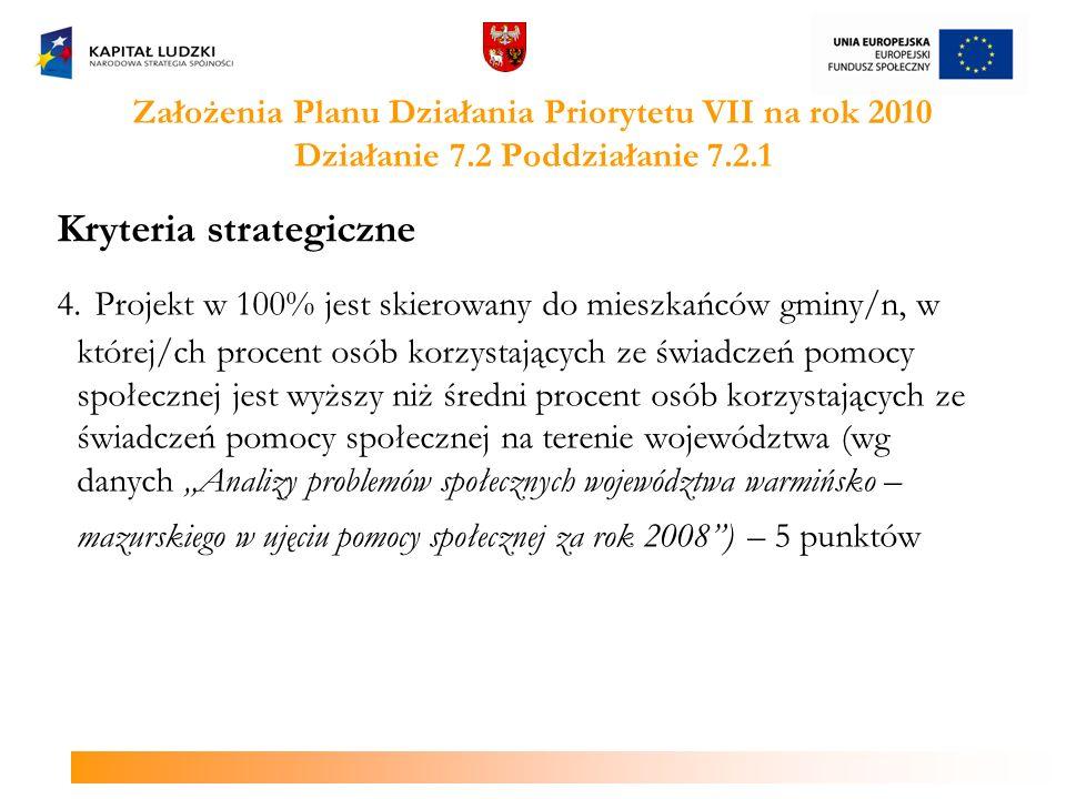 Założenia Planu Działania Priorytetu VII na rok 2010 Działanie 7.2 Poddziałanie 7.2.1 Kryteria strategiczne 4. Projekt w 100% jest skierowany do miesz