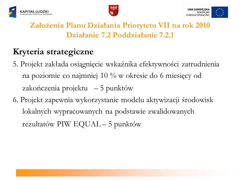 Założenia Planu Działania Priorytetu VII na rok 2010 Działanie 7.2 Poddziałanie 7.2.1 Kryteria strategiczne 5. Projekt zakłada osiągnięcie wskaźnika e