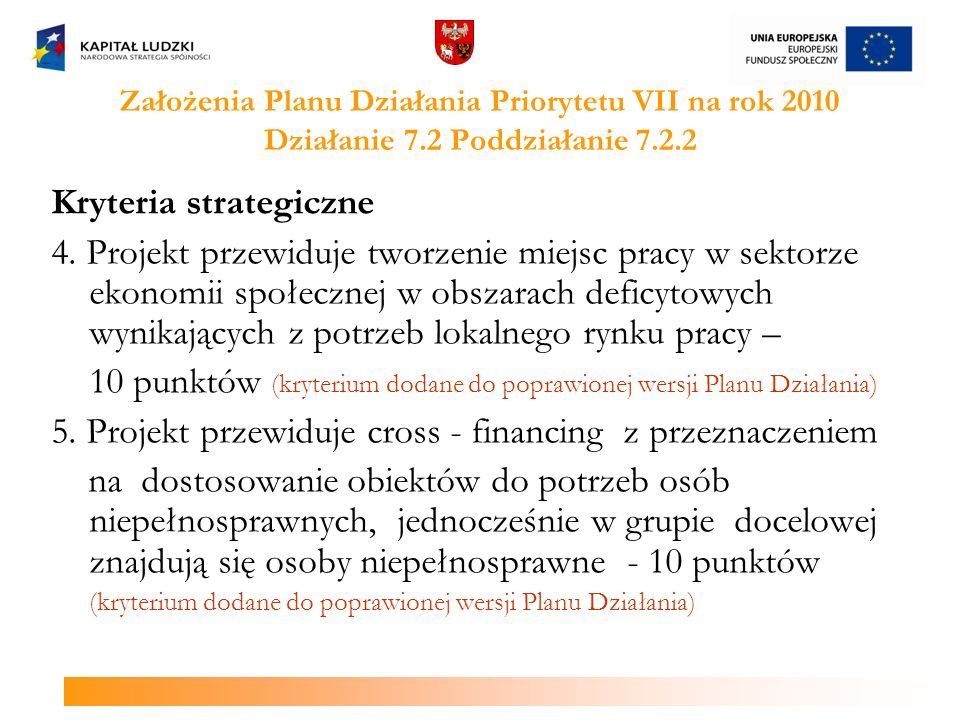 Założenia Planu Działania Priorytetu VII na rok 2010 Działanie 7.2 Poddziałanie 7.2.2 Kryteria strategiczne 4. Projekt przewiduje tworzenie miejsc pra