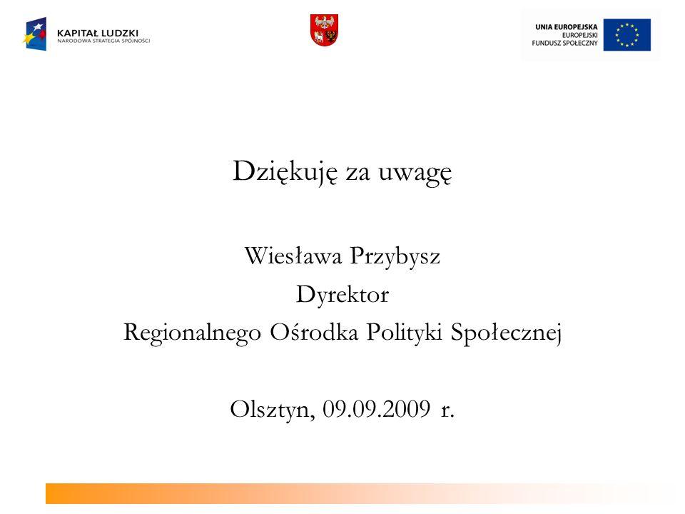 Dziękuję za uwagę Wiesława Przybysz Dyrektor Regionalnego Ośrodka Polityki Społecznej Olsztyn, 09.09.2009 r.