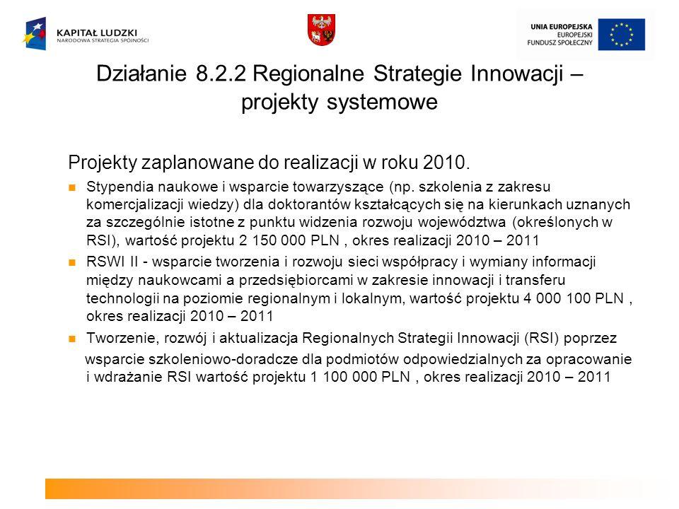 Działanie 8.2.2 Regionalne Strategie Innowacji – projekty systemowe Projekty zaplanowane do realizacji w roku 2010. Stypendia naukowe i wsparcie towar