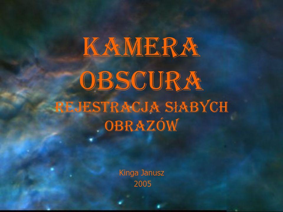 Kamera Obscura Rejestracja s ł abych obrazów Kinga Janusz 2005