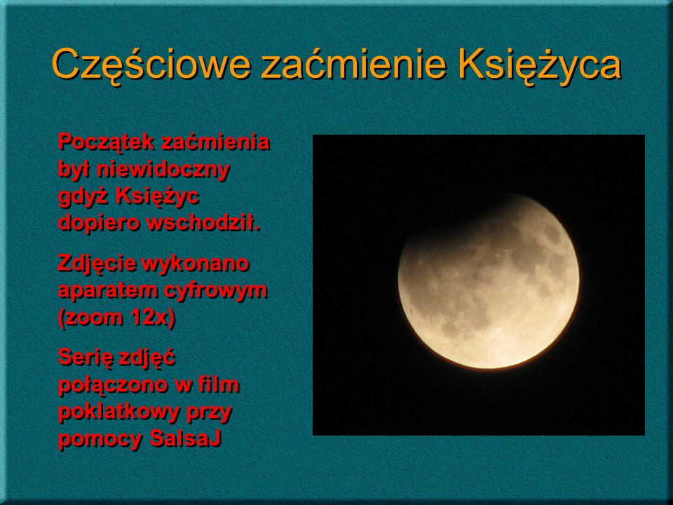 Częściowe zaćmienie Księżyca Początek zaćmienia był niewidoczny gdyż Księżyc dopiero wschodził. Zdjęcie wykonano aparatem cyfrowym (zoom 12x) Serię zd