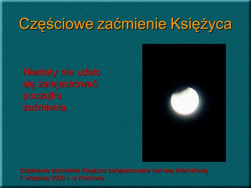 Częściowe zaćmienie Księżyca Niestety nie udało się zarejestrować początku zaćmienia. Częściowe zaćmienie Księżyca zarejestrowane kamerą internetową 7