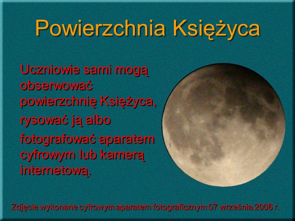 Powierzchnia Księżyca Uczniowie sami mogą obserwować powierzchnię Księżyca, rysować ją albo fotografować aparatem cyfrowym lub kamerą internetową. Ucz