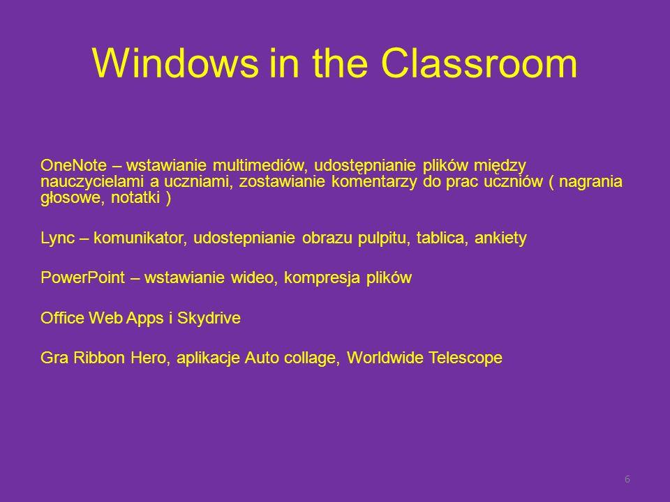 Windows in the Classroom OneNote – wstawianie multimediów, udostępnianie plików między nauczycielami a uczniami, zostawianie komentarzy do prac uczniów ( nagrania głosowe, notatki ) Lync – komunikator, udostepnianie obrazu pulpitu, tablica, ankiety PowerPoint – wstawianie wideo, kompresja plików Office Web Apps i Skydrive Gra Ribbon Hero, aplikacje Auto collage, Worldwide Telescope 6