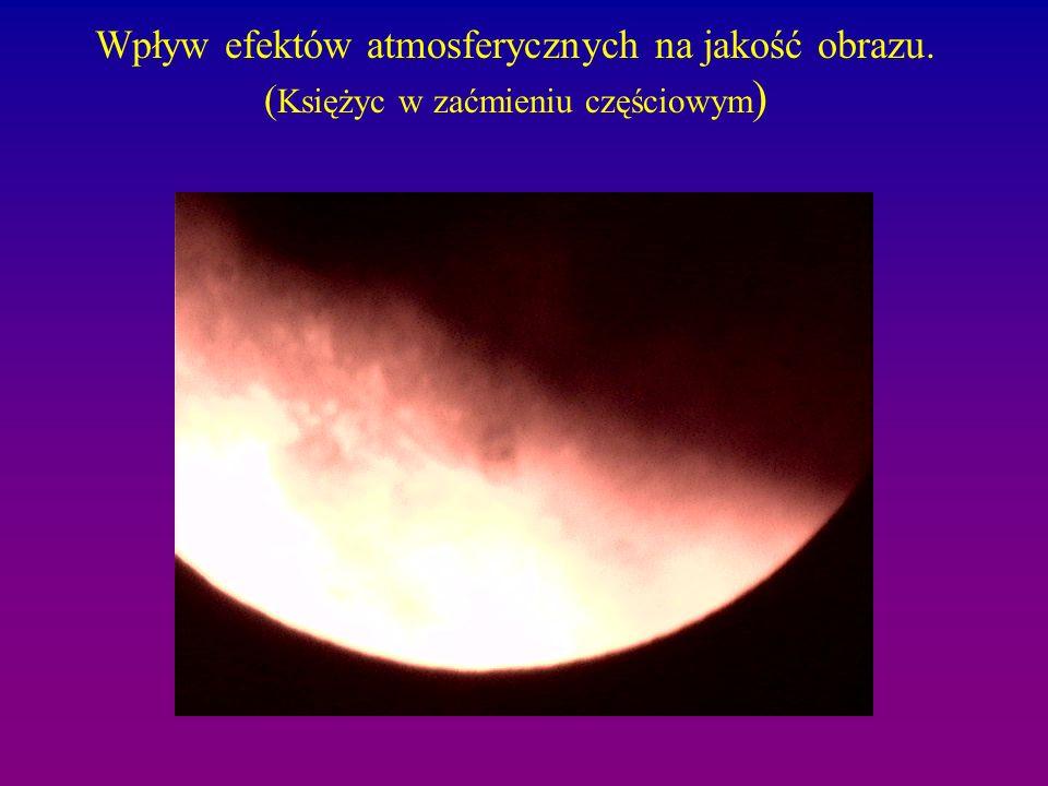 Wpływ efektów atmosferycznych na jakość obrazu. ( Księżyc w zaćmieniu częściowym )