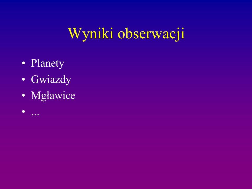 Wyniki obserwacji Planety Gwiazdy Mgławice...