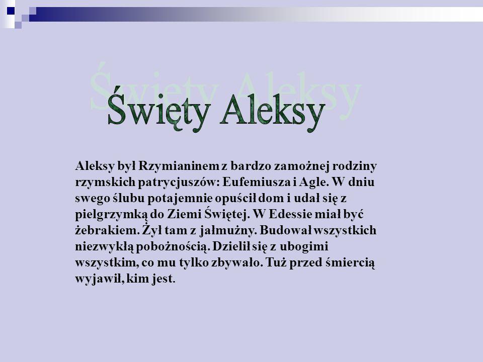 Aleksy był Rzymianinem z bardzo zamożnej rodziny rzymskich patrycjuszów: Eufemiusza i Agle.